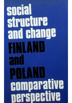Social structure and change Finland and Poland comparative perspective
