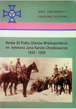 Dzieje 26 Pułku Ułanów Wielkopolskich im hetmana Jana Karola Chodkiewicza