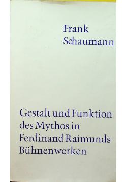 Gestalt und Funktion des Mythos in Ferdinand Raimunds Buhnenwerken