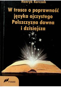 W trosce o poprawność języka ojczystego Polszczyzna dawna i dzisiejsza