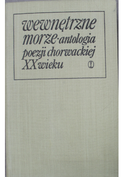 Wewnętrzne morze Antologia poezji chorwackiej XX wieku