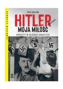Hitler moja miłość Kobiety w służbie swastyki