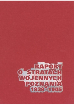 Raport o stratach wojennych Poznania  1939 1945