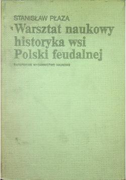 Warsztat naukowy historyka wsi Polski feudalnej