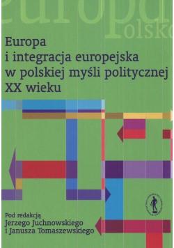 Europa i integracja europejska w polskiej myśli politycznej XX wieku