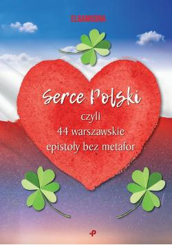 Serce Polski, czyli 44 warszawskie epistoły bez metafor