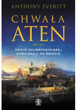 Chwała Aten Dzieje najwspanialszej cywilizacji