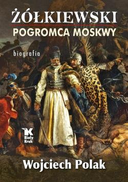Żółkiewski pogromca Moskwy