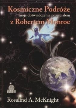 Kosmiczne podróże moje doświadczenia poza ciałem z Robertem A. Monroe