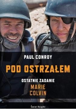 Pod ostrzałem Ostatnie zadanie Marie Colvin