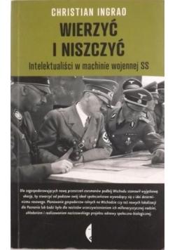 Wierzyć i niszczyć Intelektualiści w machinie wojennej SS