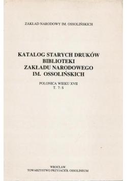 Katalog starych druków biblioteki Zakładu Narodowego im Ossolińskich T 7 S