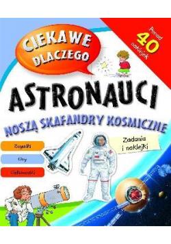 Ciekawe dlaczego - Astronauci noszą skafandry... ?