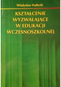 Kształcenie wyzwalające w edukacji wczesnoszkolnej