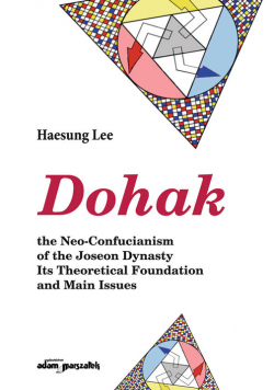 Dohak the Neo-Confucianism of the Joseon Dynasty Its Theoretical Foundation and Main Issues