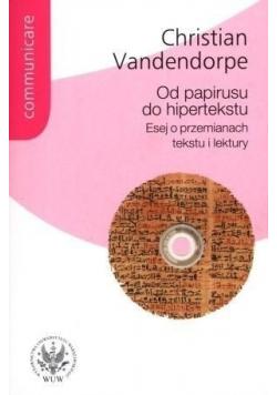 Od papirusu do hipertekstu Esej o przemianach tekstu i lektury
