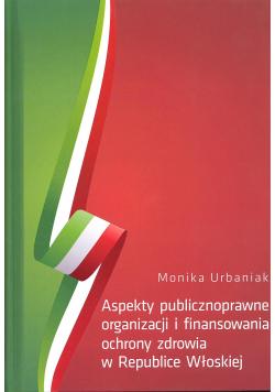 Aspekty publicznoprawne organizacji i finansowania ochrony zdrowia w Republice Włoskiej + autograf Urbaniak