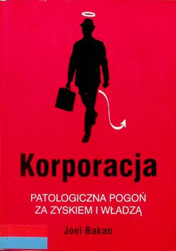 Korporacja Patologiczna pogoń za zyskiem i władzą