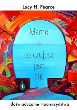 Mamo to co czujesz jest ok