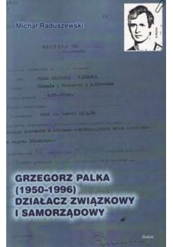 Grzegorz Palka 1950 1996 działacz związkowy i samorządowy