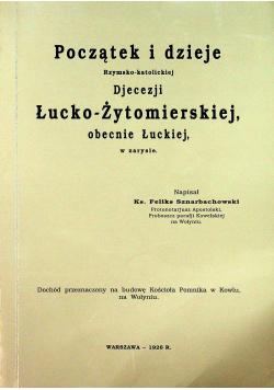 Początek i dzieje Rzymsko  katolickiej Diecezji Łucko  Żytomierskiej obecnie Łuckiej w zarysie Reprint z 1926 r.