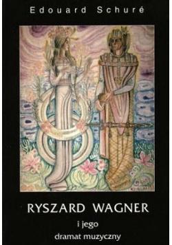 Ryszard Wagner i jego dramat  muzyczny