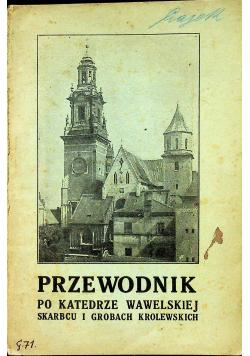 Przewodnik po katedrze wawelskiej skarbcu i grobach królewskich 1924 r.