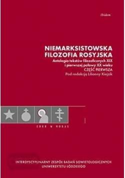 Niemarksistowska filozofia rosyjska. Antologia tekstów filozoficznych XIX i pierwszej połowy XX w  Część pierwsza