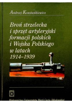 Broń strzelecka i sprzęt artyleryjski formacji polskich i Wojska Polskiego w latach 1914 1939 plus autograf Konstankiewicza