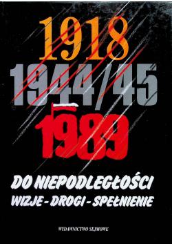 Do niepodległości 1918 1944 / 45 1989 wizje drogi spełnienie