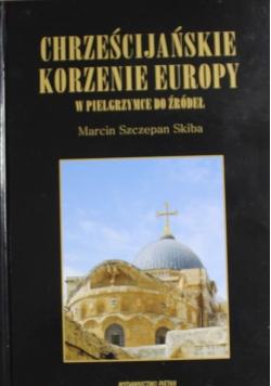 Chrześcijańskie korzenie Europy W pielgrzymce do źródeł