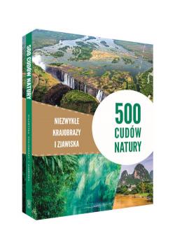 500 cudów natury Niezwykłe krajobrazy i zjawiska
