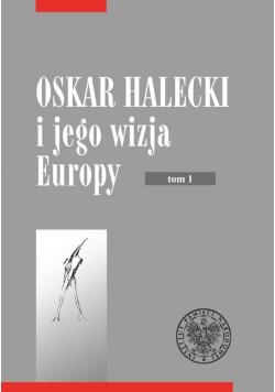 Oskar Halecki i jego wizja Europy tom 1
