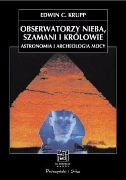Obserwatorzy nieba szamani i królowie Astronomia i archeologia mocy