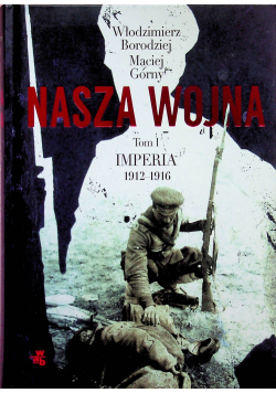 Nasza wojna Tom I Imperia 1912 - 1916
