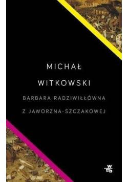 Barbara Radziwiłłówna z Jaworzna Szczakowej