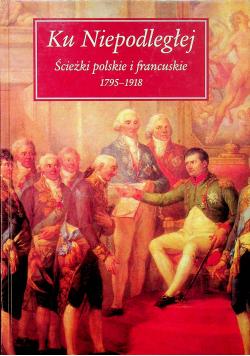 Ku Niepodległej Ścieżki polskie i francuskie 1795 1918