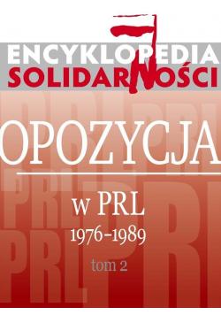 Encyklopedia Solidarności  Opozycja w PRL 1976 1989 tom 2