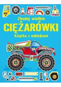 Książka z naklejkami. Zbuduj wielkie Ciężarówki