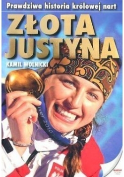 Złota Justyna Prawdziwa historia królowej nart