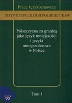 Polszczyzna za granicą jako język mniejszości i języki mniejszościowe w Polsce Tom 1
