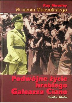 W cieniu Mussoliniego Podwójne życie hrabiego Galeazza Ciano
