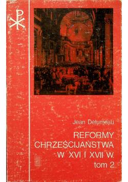 Reformy Chrześcijaństwa w XVI i XVII tom 2