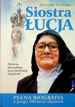 Siostra Łucja Pełna biografia u progu 100 lecia objawień