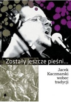 Zostały jeszcze pieśni Jacek Kaczmarski wobec
