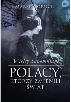 Wielcy zapomniani Polacy którzy zmienili świat cz I