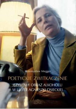 Poetyckie zwitkaczenie Językowy obraz alkoholu w liryce Agnieszki Osieckiej