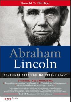 Abraham Lincoln Skuteczne strategie na trudne czasy