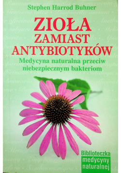Zioła zamiast antybiotyków Medycyna naturalna przeciw niebezpiecznym bakteriom