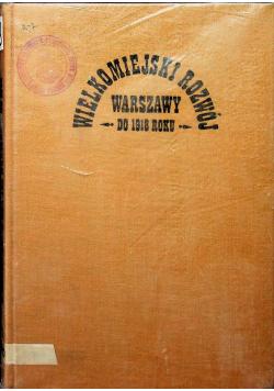 Wielkomiejski rozwój Warszawy do 1918 roku